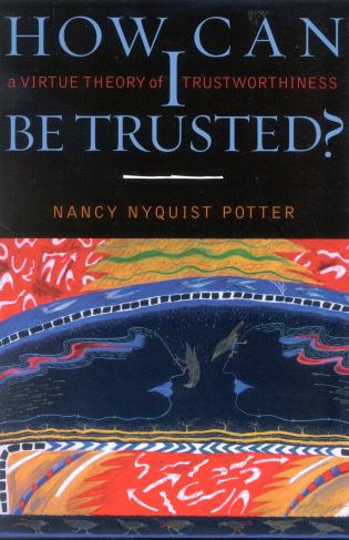 Cover image for the book How Can I Be Trusted?: A Virtue Theory of Trustworthiness
