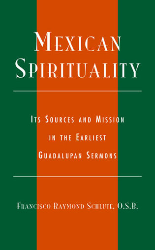 Cover image for the book Mexican Spirituality: Its Sources and Mission in the Earliest Guadalupan Sermons