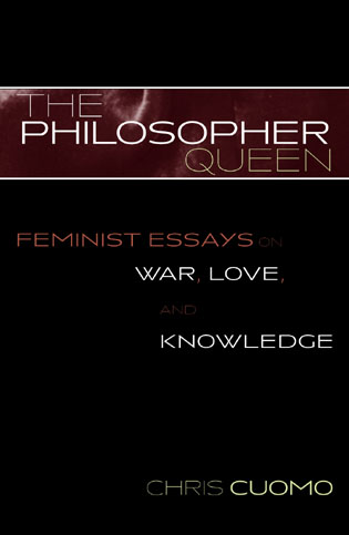 the philosopher queen feminist essays on war love and knowledge  feminist essays on war love and knowledge