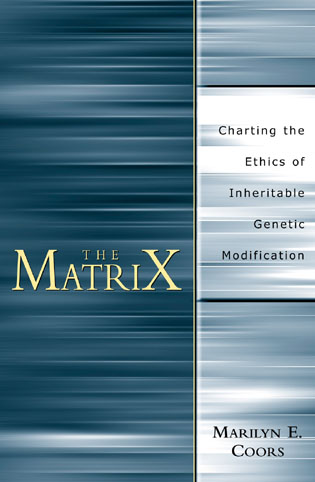 Cover image for the book The Matrix: Charting an Ethics of Inheritable Genetic Modification