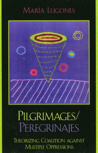 Cover image for the book Pilgrimages/Peregrinajes: Theorizing Coalition Against Multiple Oppressions