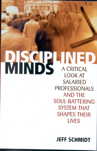 Cover image for the book Disciplined Minds: A Critical Look at Salaried Professionals and the Soul-battering System That Shapes Their Lives