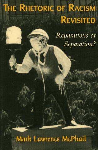 Cover image for the book The Rhetoric of Racism Revisited: Reparations or Separation?