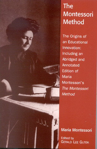 Cover image for the book The Montessori Method: The Origins of an Educational Innovation: Including an Abridged and Annotated Edition of Maria Montessori's The Montessori Method