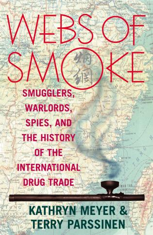 Cover image for the book Webs of Smoke: Smugglers, Warlords, Spies, and the History of the International Drug Trade