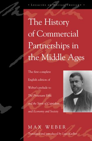 Cover image for the book The History of Commercial Partnerships in the Middle Ages: The First Complete English Edition of Weber's Prelude to The Protestant Ethic and the Spirit of Capitalism and Economy and Society