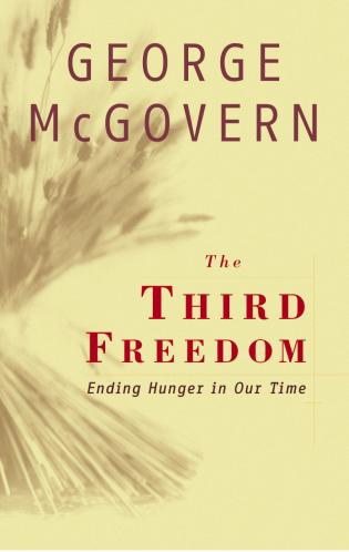 Cover image for the book The Third Freedom: Ending Hunger in Our Time