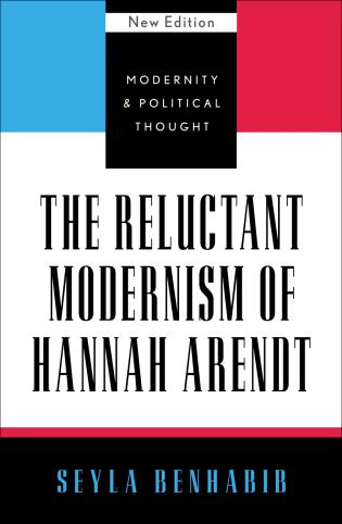 Cover image for the book The Reluctant Modernism of Hannah Arendt, New Edition