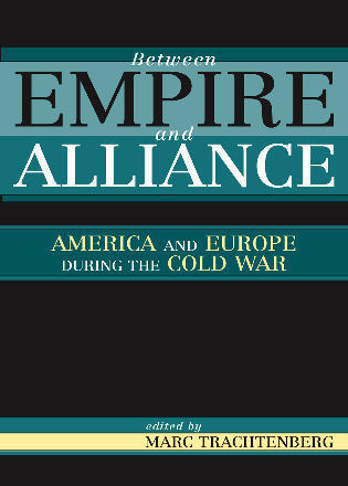 Cover image for the book Between Empire and Alliance: America and Europe during the Cold War