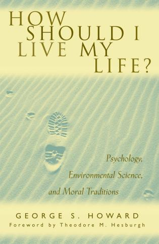 Cover image for the book How Should I Live My Life?: Psychology, Environmental Science, and Moral Traditions
