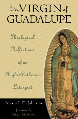 Cover image for the book The Virgin of Guadalupe: Theological Reflections of an Anglo-Lutheran Liturgist