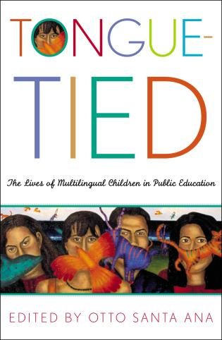 Cover image for the book Tongue-Tied: The Lives of Multilingual Children in Public Education