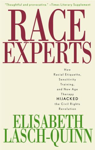 Cover image for the book Race Experts: How Racial Etiquette, Sensitivity Training, and New Age Therapy Hijacked the Civil Rights Revolution