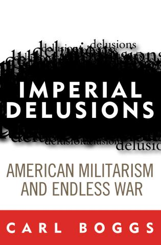 Cover image for the book Imperial Delusions: American Militarism and Endless War