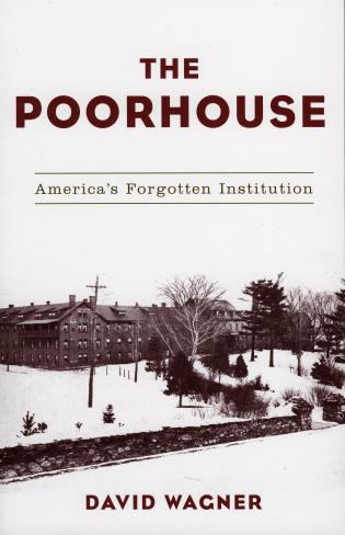 Cover image for the book The Poorhouse: America's Forgotten Institution