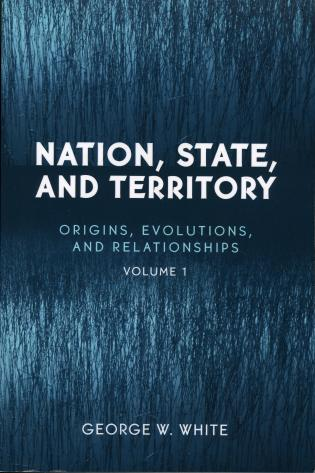 Cover image for the book Nation, State, and Territory: Origins, Evolutions, and Relationships, Vol. 1