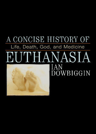 Cover image for the book A Concise History of Euthanasia: Life, Death, God, and Medicine