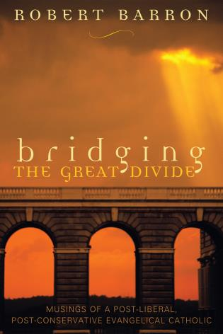 Cover image for the book Bridging the Great Divide: Musings of a Post-Liberal, Post-Conservative Evangelical Catholic