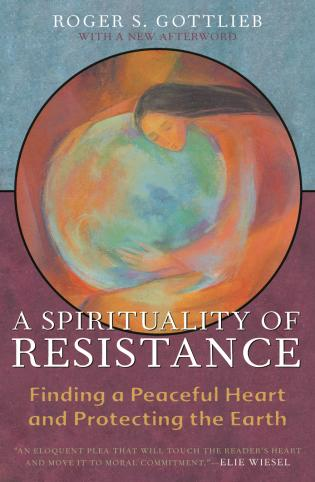 Cover image for the book A Spirituality of Resistance: Finding a Peaceful Heart and Protecting the Earth