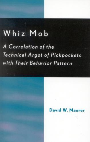 Cover image for the book Whiz Mob: A Correlation of the Technical Argot of Pickpockets with Their Behavior Pattern