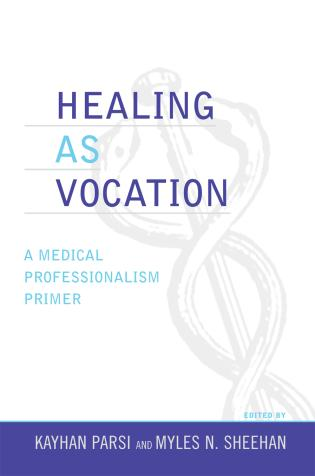 Cover image for the book Healing as Vocation: A Medical Professionalism Primer