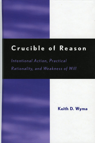 Cover image for the book Crucible of Reason: Intentional Action, Practical Rationality, and Weakness of Will