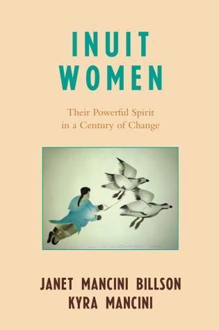 Cover image for the book Inuit Women: Their Powerful Spirit in a Century of Change