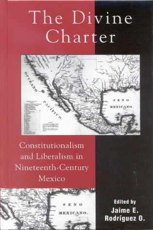 Cover image for the book The Divine Charter: Constitutionalism and Liberalism in Nineteenth-Century Mexico