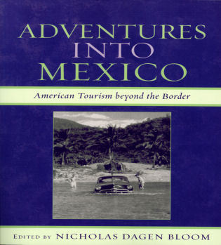 Cover image for the book Adventures into Mexico: American Tourism beyond the Border
