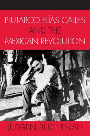 Cover image for the book Plutarco Elías Calles and the Mexican Revolution