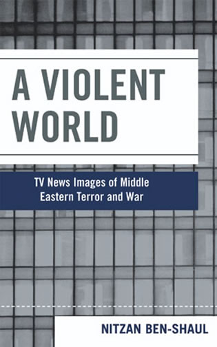 Cover image for the book A Violent World: TV News Images of Middle Eastern Terror and War