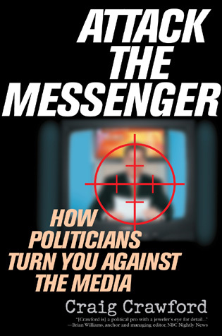 Cover image for the book Attack the Messenger: How Politicians Turn You Against the Media