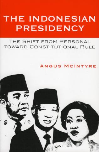 Cover image for the book The Indonesian Presidency: The Shift from Personal toward Constitutional Rule