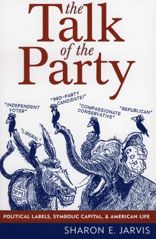 Cover image for the book The Talk of the Party: Political Labels, Symbolic Capital, and American Life
