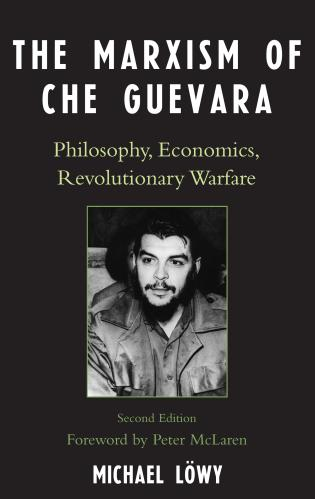 Cover image for the book The Marxism of Che Guevara: Philosophy, Economics, Revolutionary Warfare, Second Edition