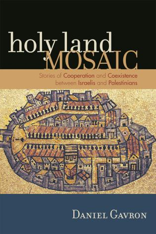 Cover image for the book Holy Land Mosaic: Stories of Cooperation and Coexistence between Israelis and Palestinians