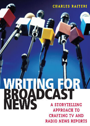 Cover image for the book Writing for Broadcast News: A Storytelling Approach to Crafting TV and Radio News Reports