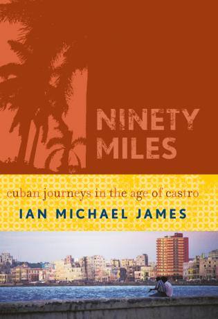 Cover image for the book Ninety Miles: Cuban Journeys in the Age of Castro