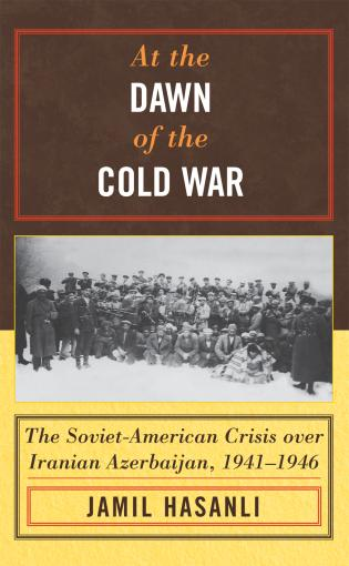 Cover image for the book At the Dawn of the Cold War: The Soviet-American Crisis over Iranian Azerbaijan, 1941–1946