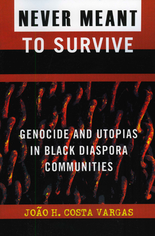 Cover image for the book Never Meant to Survive: Genocide and Utopias in Black Diaspora Communities