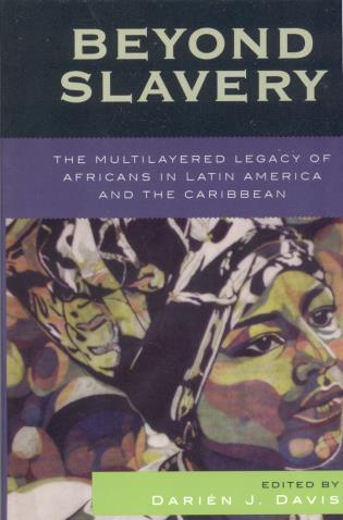 Cover image for the book Beyond Slavery: The Multilayered Legacy of Africans in Latin America and the Caribbean