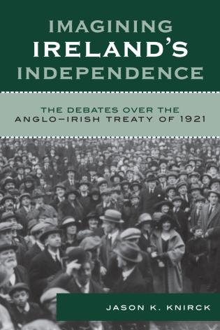 Cover image for the book Imagining Ireland's Independence: The Debates over the Anglo-Irish Treaty of 1921