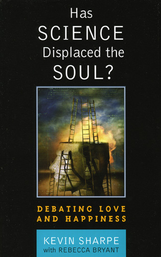 Cover image for the book Has Science Displaced the Soul?: Debating Love and Happiness