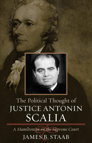 Cover image for the book The Political Thought of Justice Antonin Scalia: A Hamiltonian on the Supreme Court