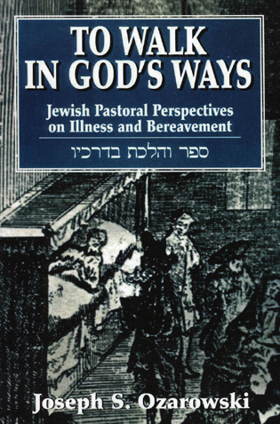 Cover image for the book To Walk in God's Ways: Jewish Pastoral Perspectives on Illness and Bereavment