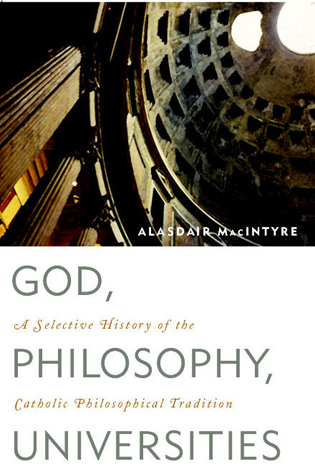 Cover image for the book God, Philosophy, Universities: A Selective History of the Catholic Philosophical Tradition