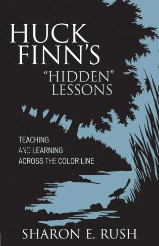 Cover image for the book Huck Finn's 'Hidden' Lessons: Teaching and Learning Across the Color Line