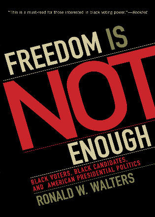 Cover image for the book Freedom Is Not Enough: Black Voters, Black Candidates, and American Presidential Politics
