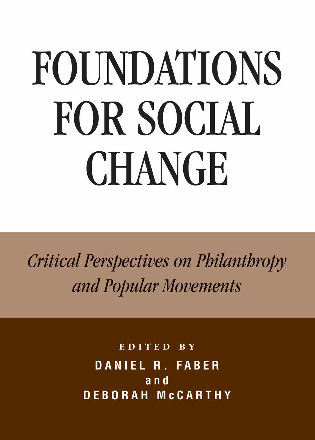 Cover image for the book Foundations for Social Change: Critical Perspectives on Philanthropy and Popular Movements