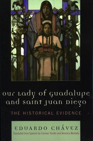 Cover image for the book Our Lady of Guadalupe and Saint Juan Diego: The Historical Evidence